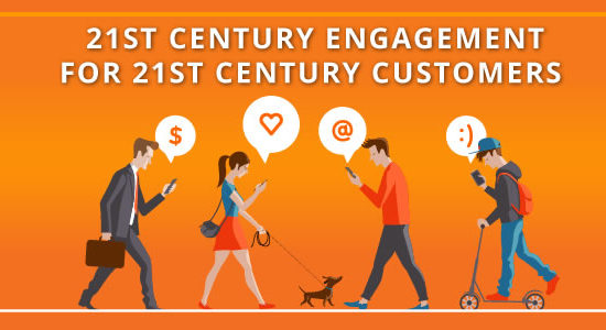 21st Century Engagement for 21st Century Customers